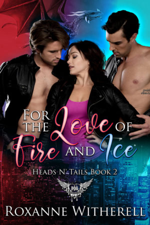 For the Love of Fire and Ice by Roxanne Witherell